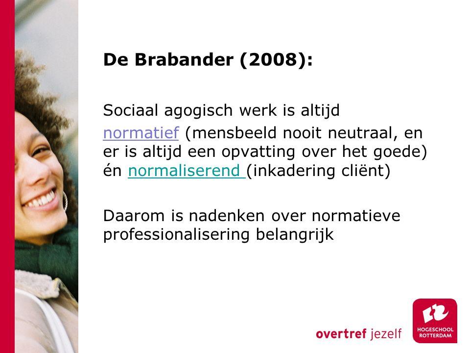 De Brabander (2008): Sociaal agogisch werk is altijd normatief (mensbeeld nooit neutraal, en er is altijd een opvatting over het goede) én normalisere