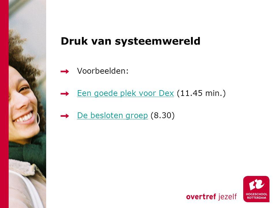 Druk van systeemwereld Voorbeelden: Een goede plek voor DexEen goede plek voor Dex (11.45 min.) De besloten groepDe besloten groep (8.30)