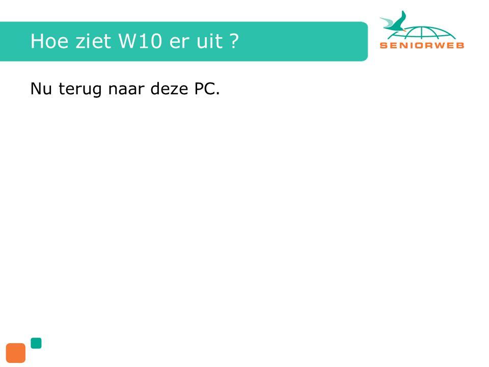 Hoe ziet W10 er uit ? Nu terug naar deze PC.