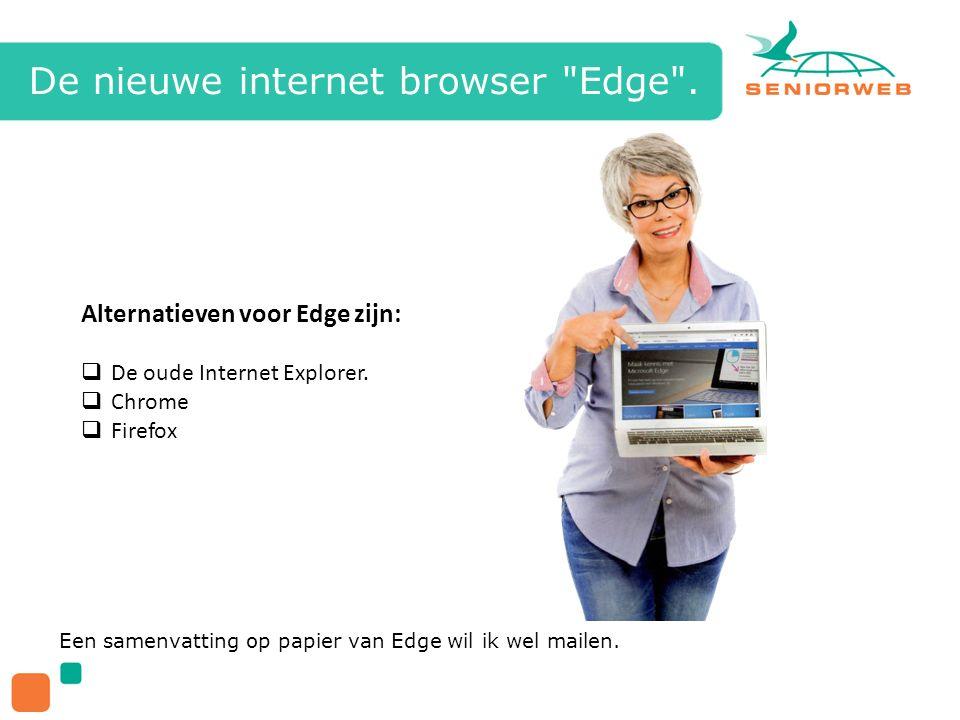 De nieuwe internet browser Edge . Een samenvatting op papier van Edge wil ik wel mailen.