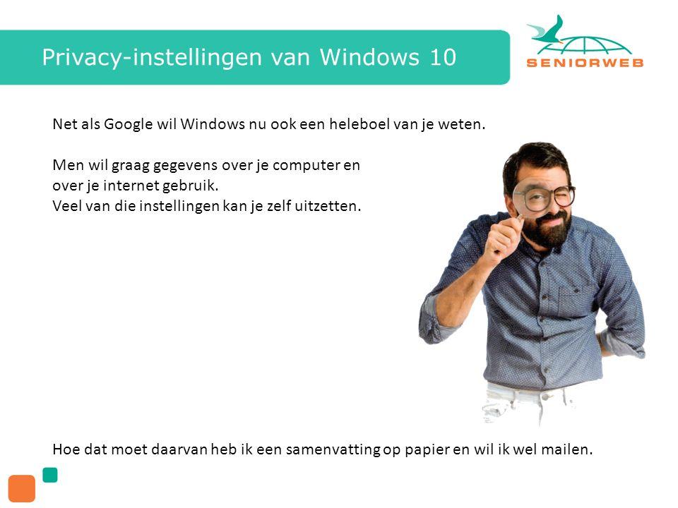 Privacy-instellingen van Windows 10 Net als Google wil Windows nu ook een heleboel van je weten.