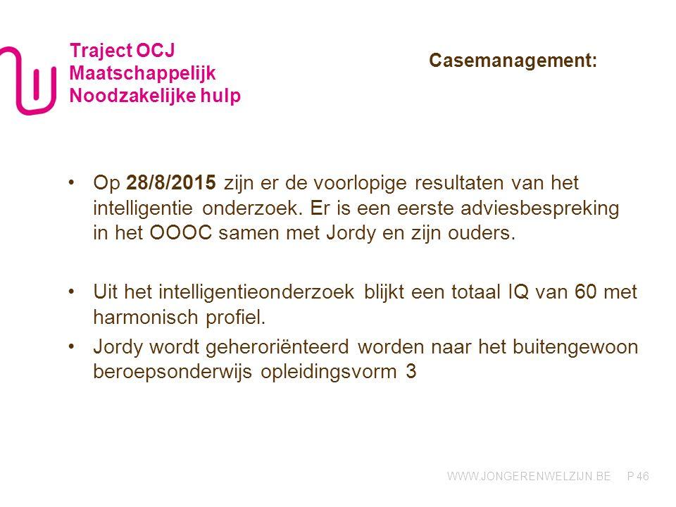 WWW.JONGERENWELZIJN.BE P Traject OCJ Maatschappelijk Noodzakelijke hulp Op 28/8/2015 zijn er de voorlopige resultaten van het intelligentie onderzoek.