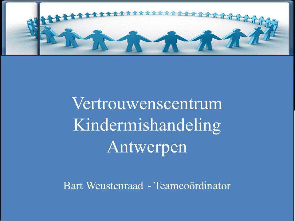 ZINLOOS GEWELD Vertrouwenscentrum Kindermishandeling Antwerpen Bart Weustenraad - Teamcoördinator