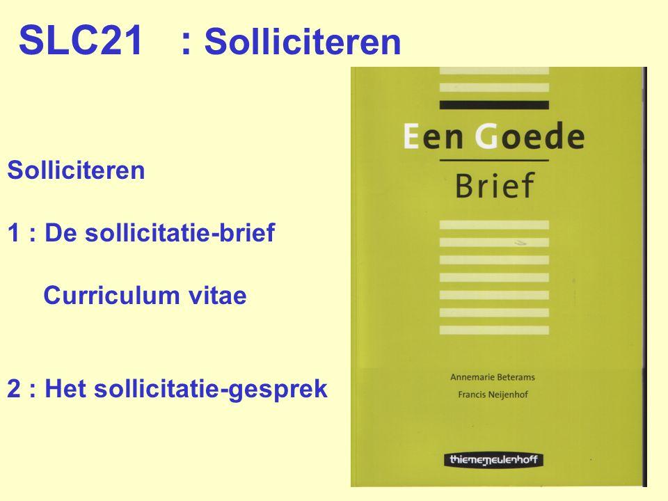 Solliciteren 1 : De sollicitatie-brief Curriculum vitae 2 : Het sollicitatie-gesprek SLC21 : Solliciteren
