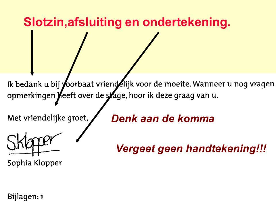 Slotzin,afsluiting en ondertekening. Denk aan de komma Vergeet geen handtekening!!!