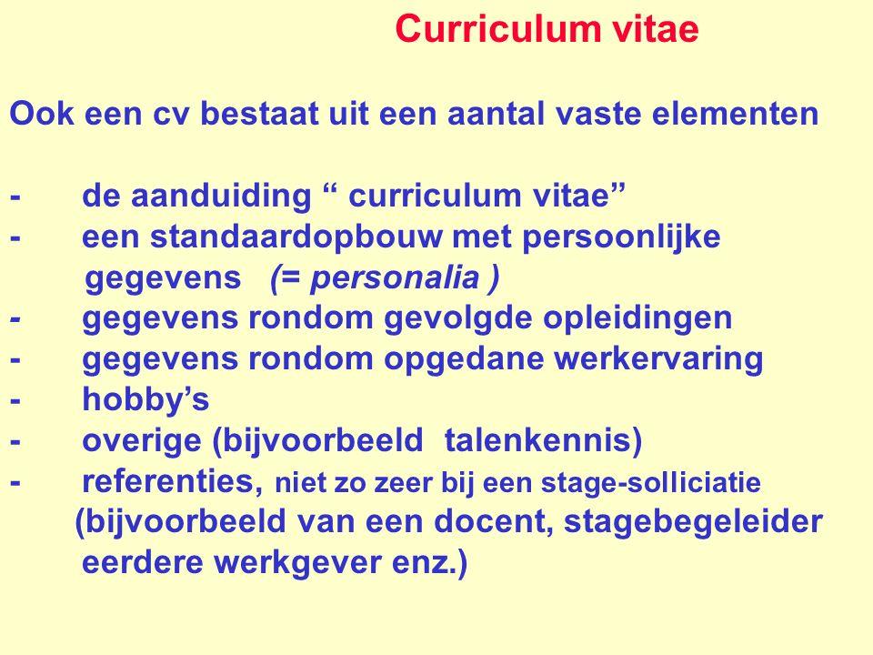 """Curriculum vitae Ook een cv bestaat uit een aantal vaste elementen -de aanduiding """" curriculum vitae"""" -een standaardopbouw met persoonlijke gegevens ("""