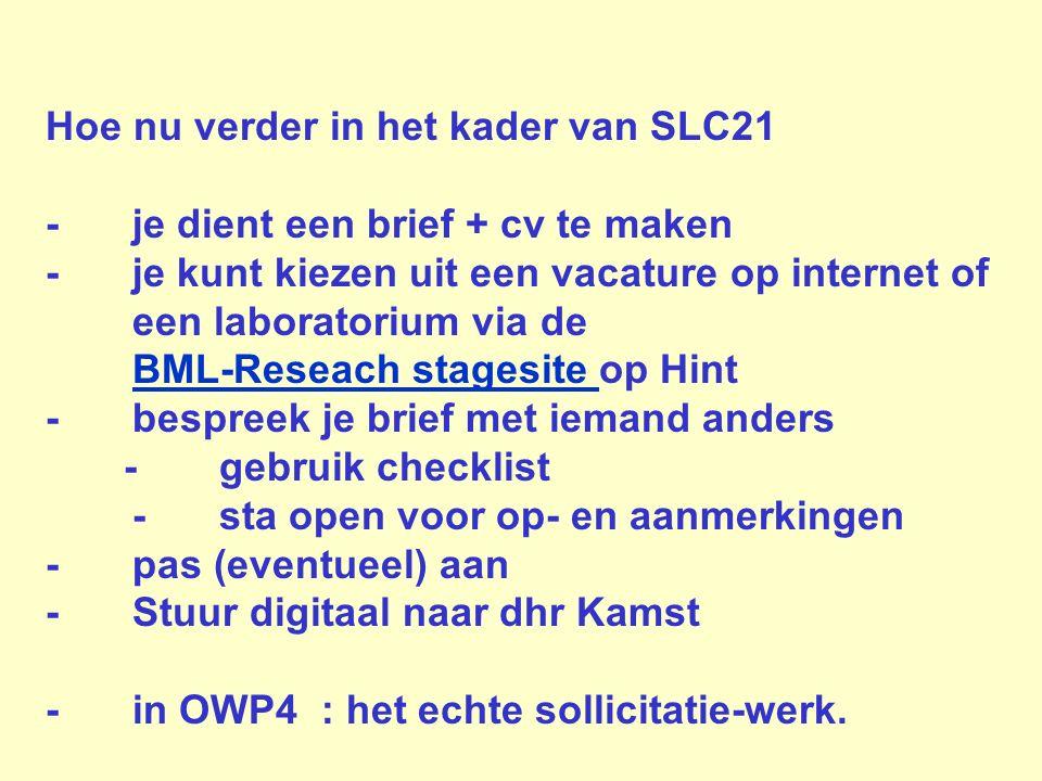 Hoe nu verder in het kader van SLC21 -je dient een brief + cv te maken - je kunt kiezen uit een vacature op internet of een laboratorium via de BML-Re
