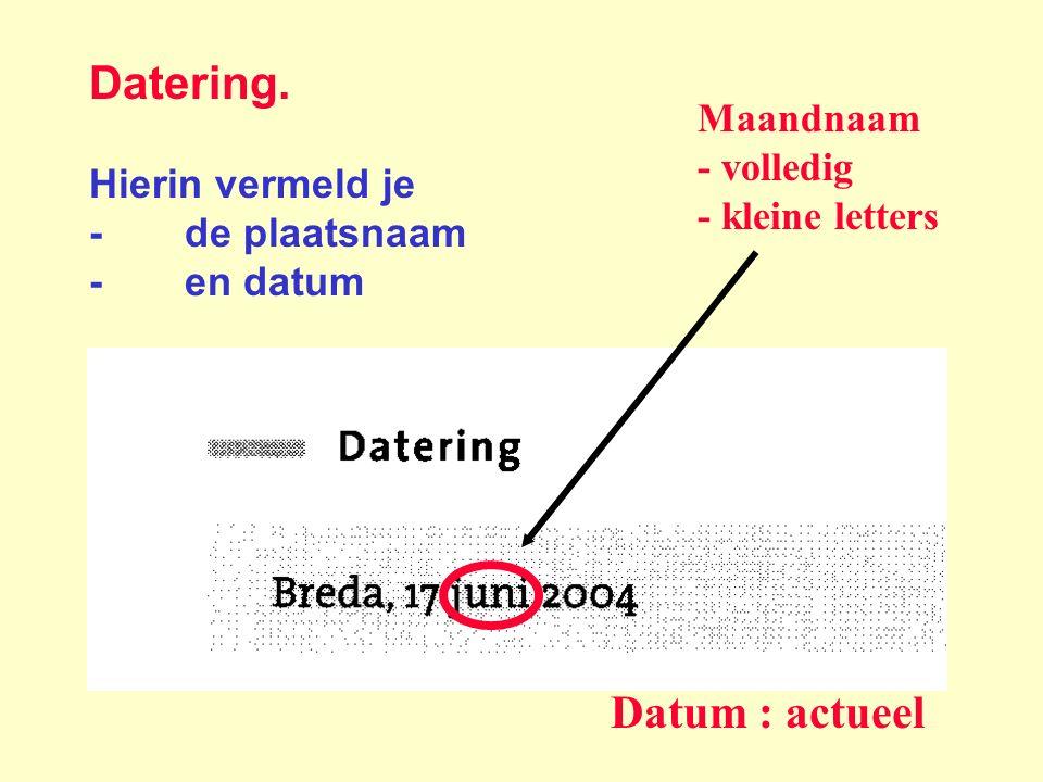 Datering. Hierin vermeld je -de plaatsnaam -en datum Maandnaam - volledig - kleine letters Datum : actueel