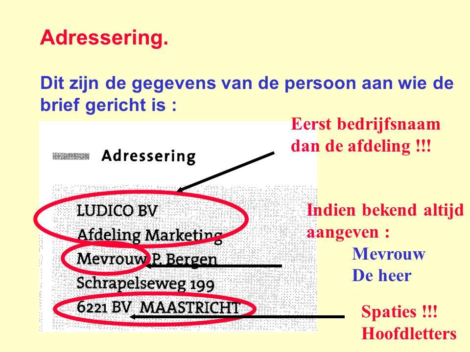 Adressering. Dit zijn de gegevens van de persoon aan wie de brief gericht is : Eerst bedrijfsnaam dan de afdeling !!! Indien bekend altijd aangeven :