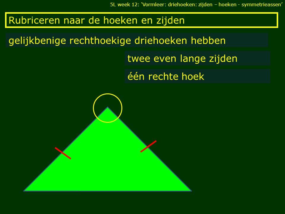 Rubriceren naar de hoeken en zijden gelijkbenige stomphoekige driehoeken hebben twee even lange zijden één stompe hoek 5L week 12: 'Vormleer: driehoeken: zijden – hoeken - symmetrieassen'
