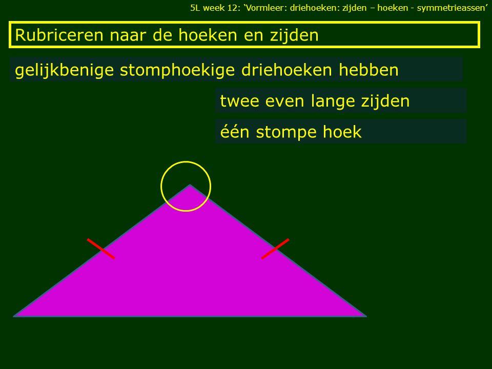 Rubriceren naar de hoeken en zijden ongelijkbenige scherphoekige driehoeken hebben drie verschillende zijden drie scherpe hoeken 5L week 12: 'Vormleer: driehoeken: zijden – hoeken - symmetrieassen'