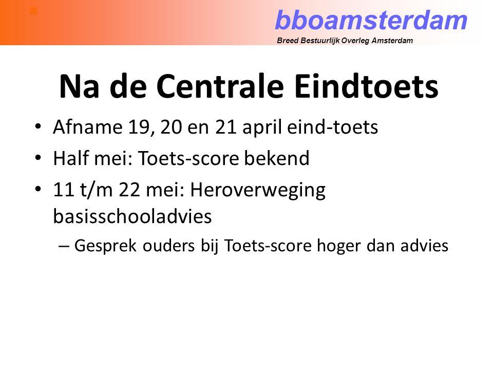 bboamsterdam Breed Bestuurlijk Overleg Amsterdam Na de Centrale Eindtoets Afname 19, 20 en 21 april eind-toets Half mei: Toets-score bekend 11 t/m 22 mei: Heroverweging basisschooladvies – Gesprek ouders bij Toets-score hoger dan advies