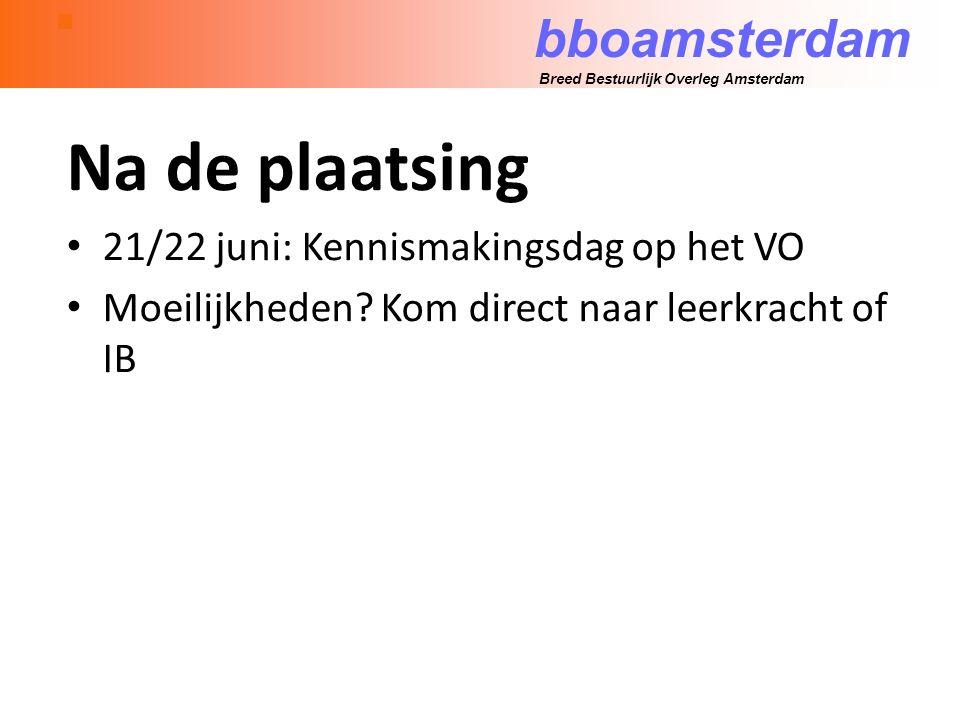 bboamsterdam Breed Bestuurlijk Overleg Amsterdam Na de plaatsing 21/22 juni: Kennismakingsdag op het VO Moeilijkheden.