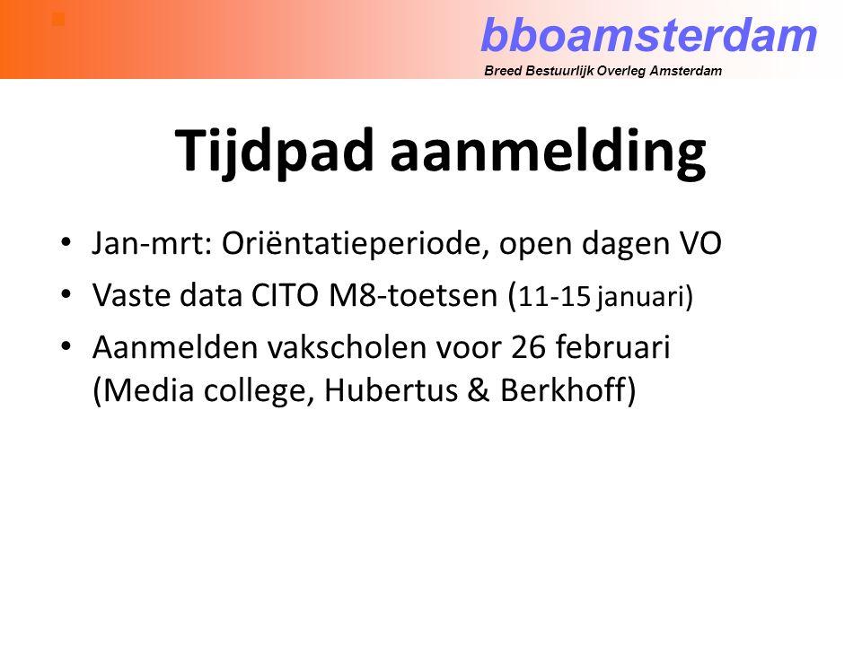 bboamsterdam Breed Bestuurlijk Overleg Amsterdam Tijdpad aanmelding Jan-mrt: Oriëntatieperiode, open dagen VO Vaste data CITO M8-toetsen ( 11-15 januari) Aanmelden vakscholen voor 26 februari (Media college, Hubertus & Berkhoff)