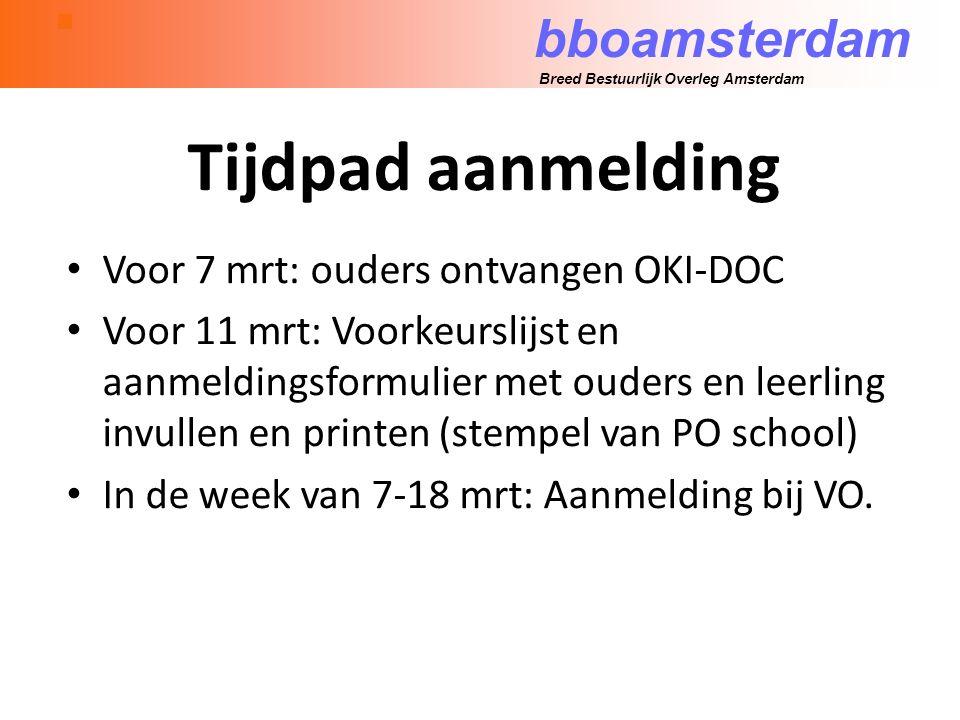 bboamsterdam Breed Bestuurlijk Overleg Amsterdam Tijdpad aanmelding Voor 7 mrt: ouders ontvangen OKI-DOC Voor 11 mrt: Voorkeurslijst en aanmeldingsformulier met ouders en leerling invullen en printen (stempel van PO school) In de week van 7-18 mrt: Aanmelding bij VO.