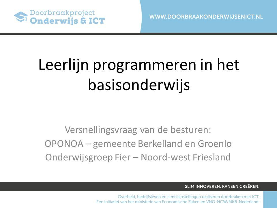 Leerlijn programmeren in het basisonderwijs Versnellingsvraag van de besturen: OPONOA – gemeente Berkelland en Groenlo Onderwijsgroep Fier – Noord-wes