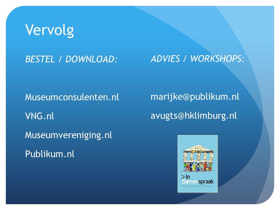 Vervolg BESTEL / DOWNLOAD: Museumconsulenten.nl VNG.nl Museumvereniging.nl Publikum.nl ADVIES / WORKSHOPS: marijke@publikum.nl avugts@hklimburg.nl