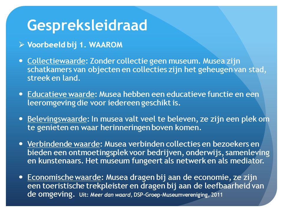 Gespreksleidraad  Voorbeeld bij 1. WAAROM Collectiewaarde: Zonder collectie geen museum. Musea zijn schatkamers van objecten en collecties zijn het g