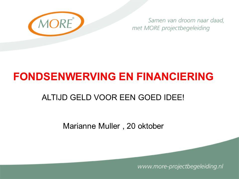 FONDSENWERVING EN FINANCIERING ALTIJD GELD VOOR EEN GOED IDEE! Marianne Muller, 20 oktober