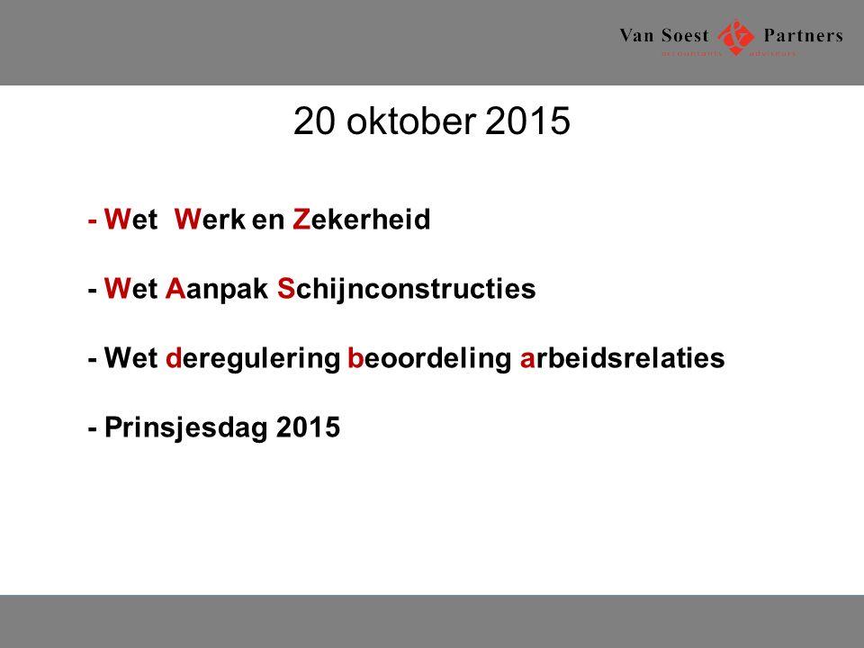 20 oktober 2015 - WeteWerk en Zekerheid - Wet Aanpak Schijnconstructies - Wet deregulering beoordeling arbeidsrelaties - Prinsjesdag 2015