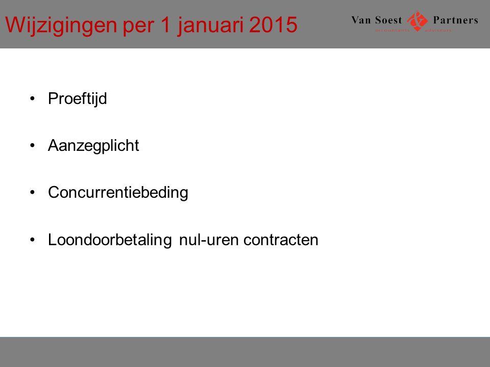 Wijzigingen per 1 januari 2015 Proeftijd Aanzegplicht Concurrentiebeding Loondoorbetaling nul-uren contracten