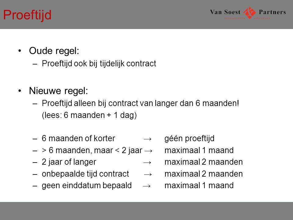 Proeftijd Oude regel: –Proeftijd ook bij tijdelijk contract Nieuwe regel: –Proeftijd alleen bij contract van langer dan 6 maanden.
