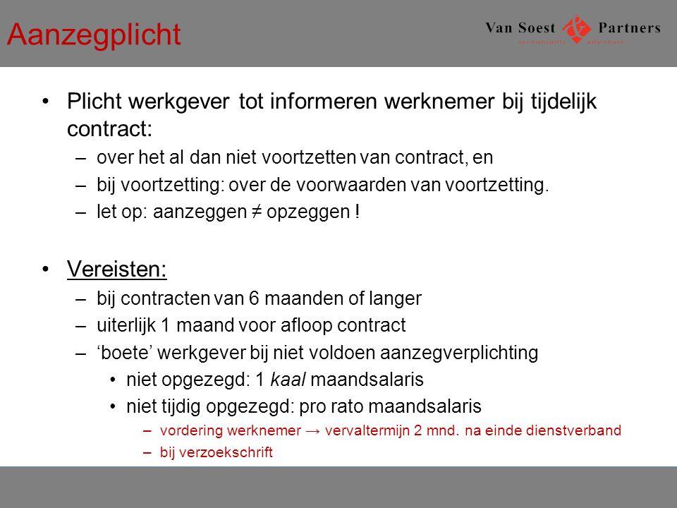 Aanzegplicht Plicht werkgever tot informeren werknemer bij tijdelijk contract: –over het al dan niet voortzetten van contract, en –bij voortzetting: over de voorwaarden van voortzetting.