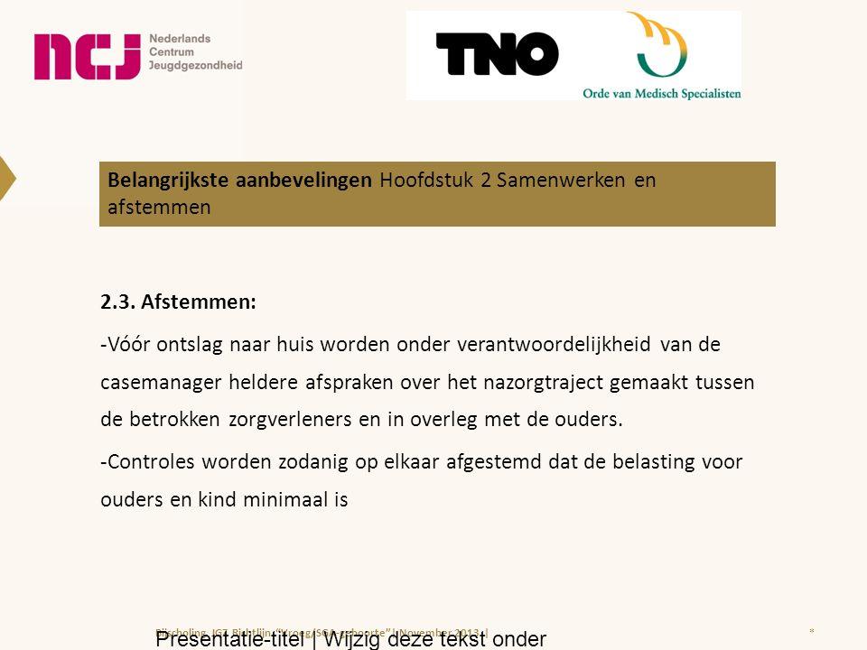 2.3. Afstemmen: -Vóór ontslag naar huis worden onder verantwoordelijkheid van de casemanager heldere afspraken over het nazorgtraject gemaakt tussen d