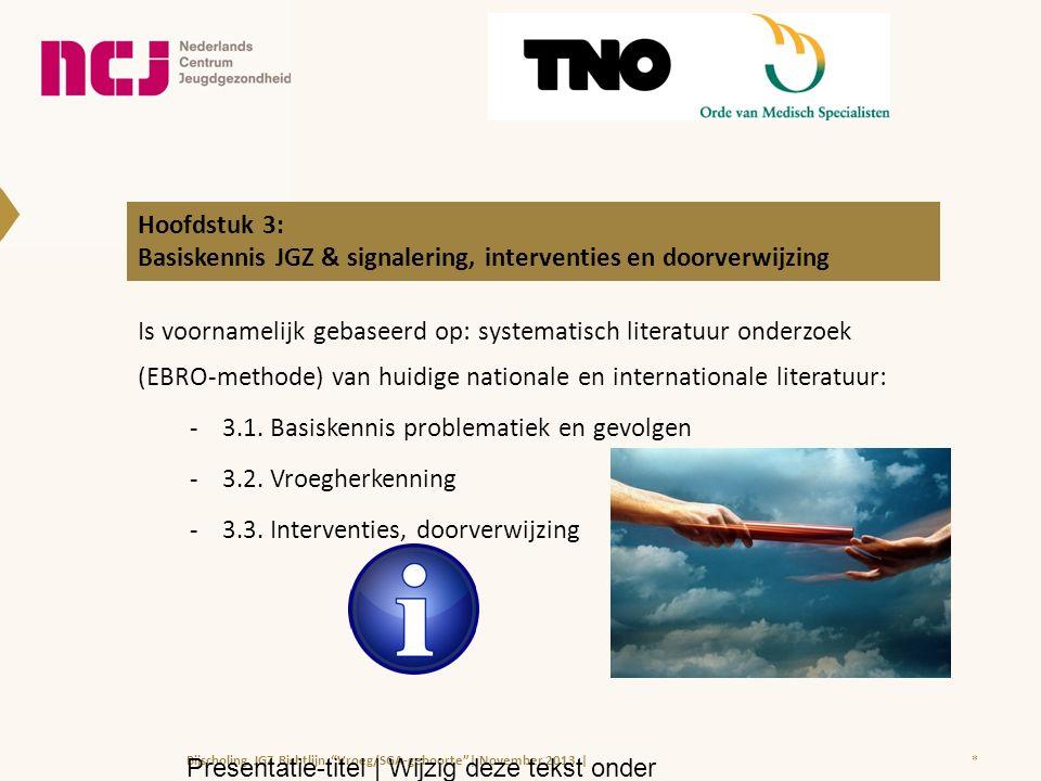 Hoofdstuk 3: Basiskennis JGZ & signalering, interventies en doorverwijzing Is voornamelijk gebaseerd op: systematisch literatuur onderzoek (EBRO-methode) van huidige nationale en internationale literatuur: -3.1.