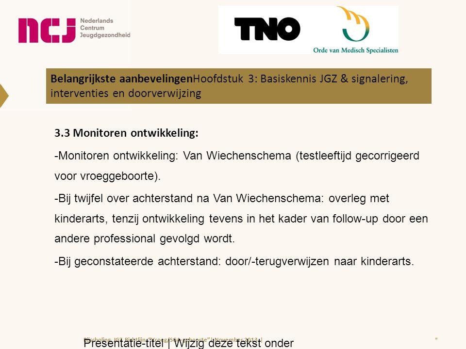 3.3 Monitoren ontwikkeling: -Monitoren ontwikkeling: Van Wiechenschema (testleeftijd gecorrigeerd voor vroeggeboorte).