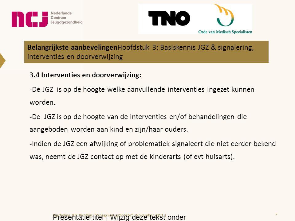 3.4 Interventies en doorverwijzing: -De JGZ is op de hoogte welke aanvullende interventies ingezet kunnen worden.
