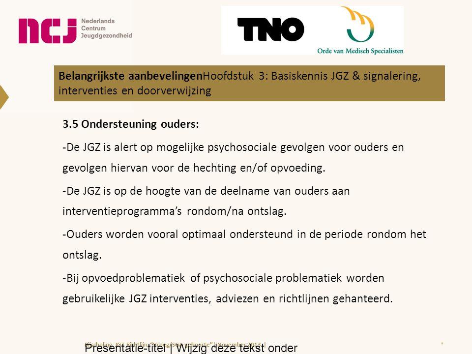 3.5 Ondersteuning ouders: -De JGZ is alert op mogelijke psychosociale gevolgen voor ouders en gevolgen hiervan voor de hechting en/of opvoeding.
