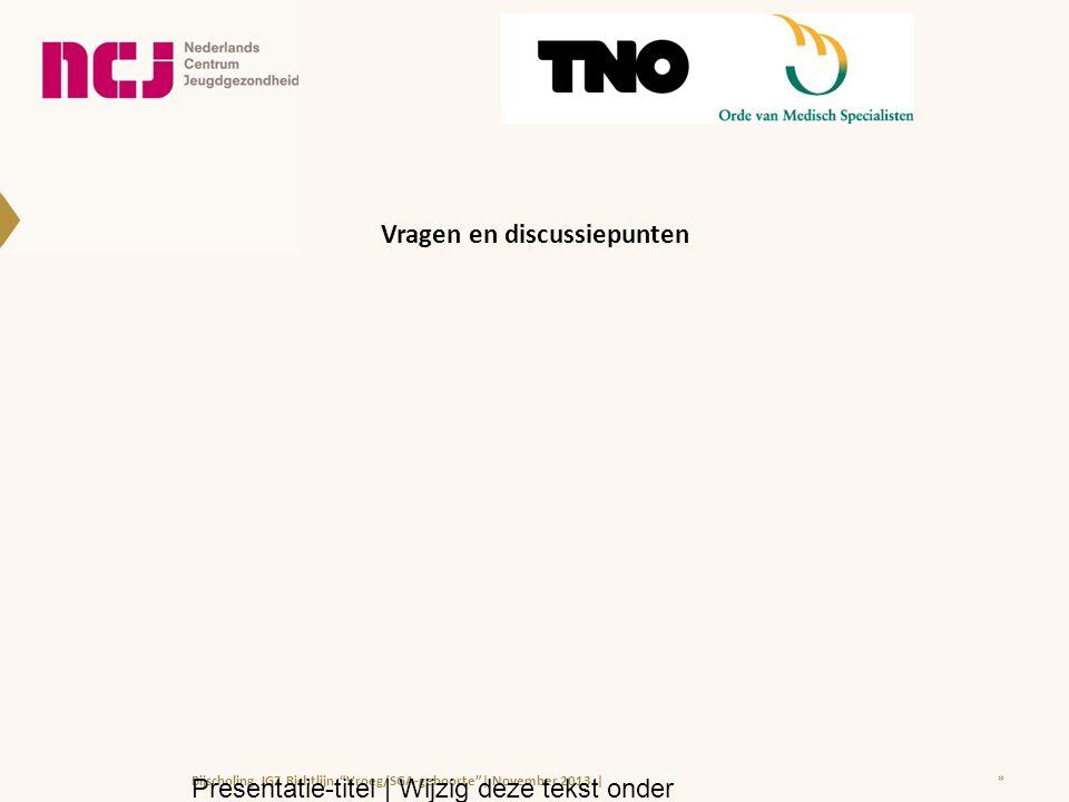 Vragen en discussiepunten *Bijscholing JGZ Richtlijn Vroeg/SGA-geboorte | November 2013 | Presentatie-titel | Wijzig deze tekst onder Beeld > Koptekst en voettekst |