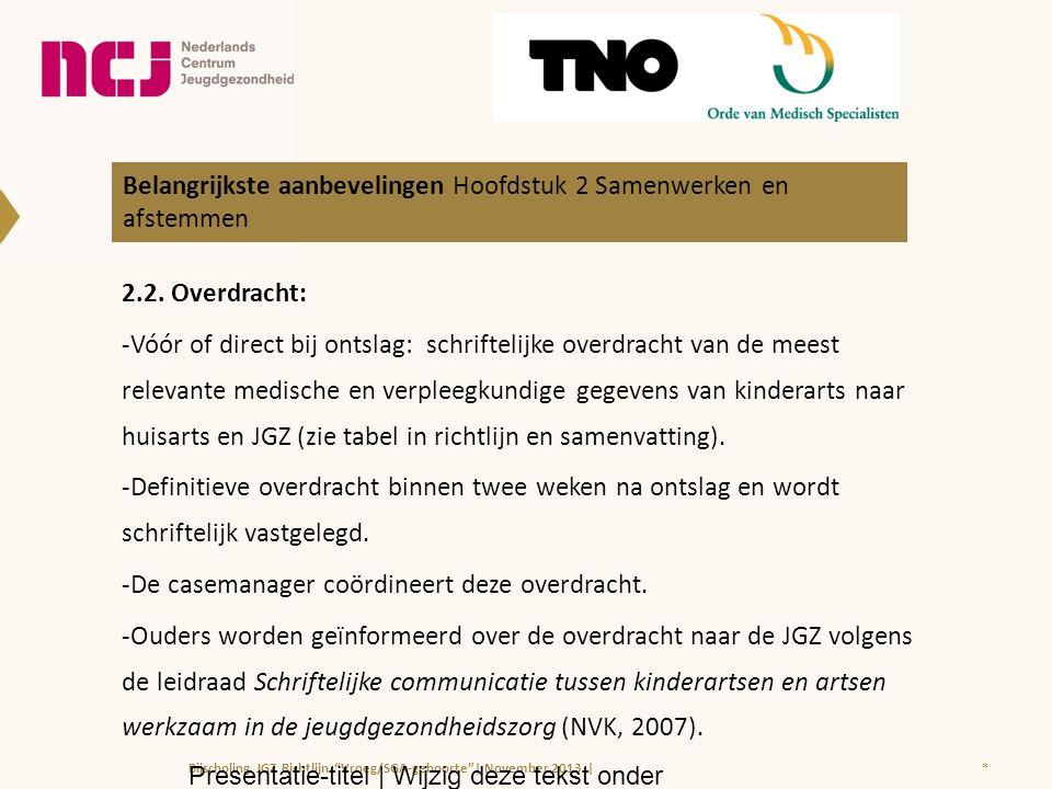 2.2. Overdracht: -Vóór of direct bij ontslag: schriftelijke overdracht van de meest relevante medische en verpleegkundige gegevens van kinderarts naar
