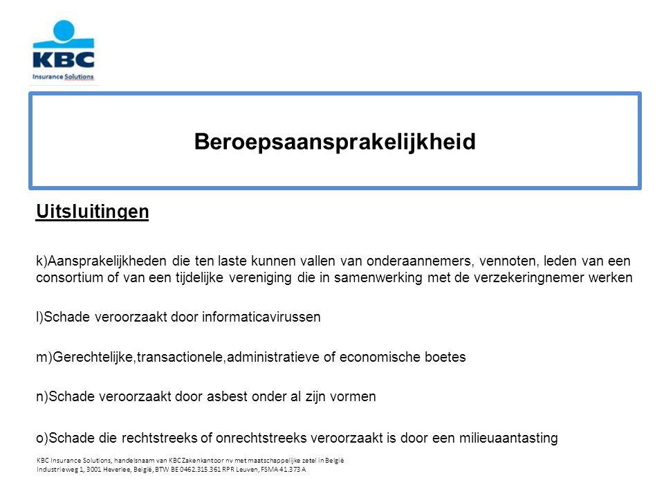 Beroepsaansprakelijkheid Uitsluitingen k)Aansprakelijkheden die ten laste kunnen vallen van onderaannemers, vennoten, leden van een consortium of van