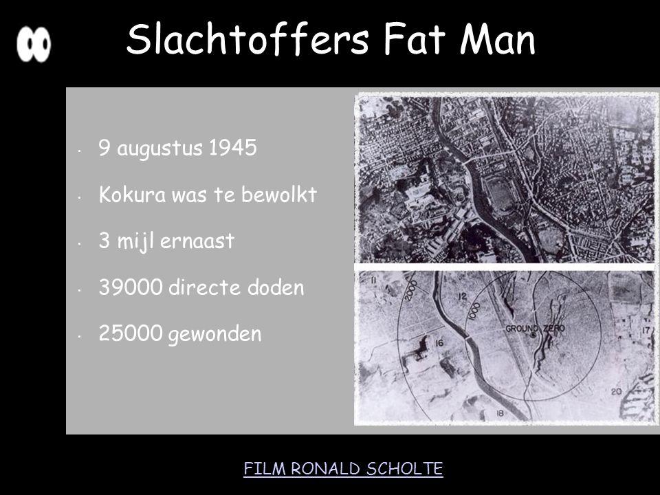 9 augustus 1945 Kokura was te bewolkt 3 mijl ernaast 39000 directe doden 25000 gewonden Slachtoffers Fat Man FILM RONALD SCHOLTE