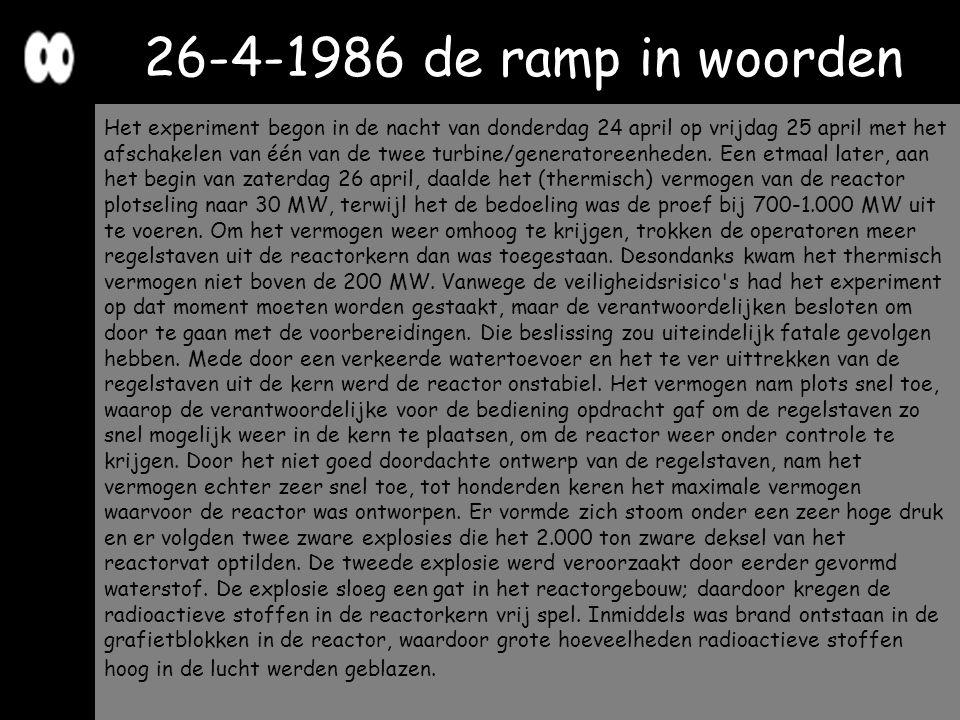 26-4-1986 de ramp in woorden Het experiment begon in de nacht van donderdag 24 april op vrijdag 25 april met het afschakelen van één van de twee turbi