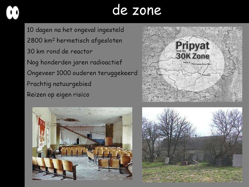 de zone 10 dagen na het ongeval ingesteld 2800 km 2 hermetisch afgesloten 30 km rond de reactor Nog honderden jaren radioactief Ongeveer 1000 ouderen