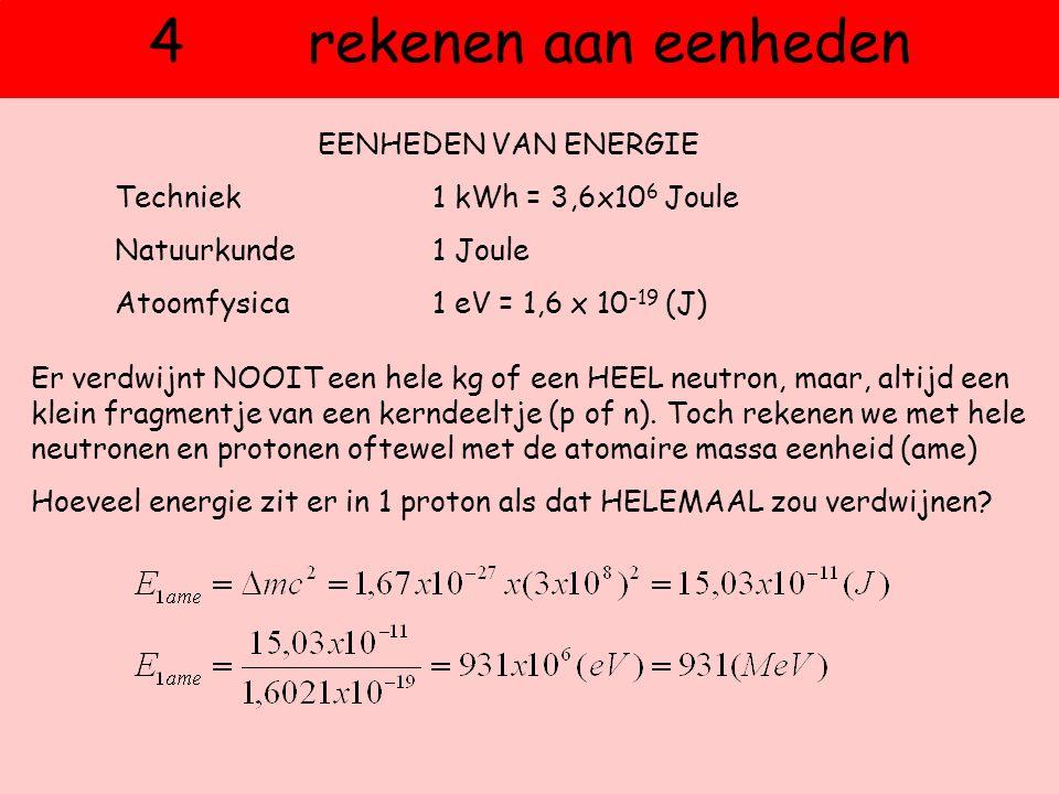 4 rekenen aan eenheden Er verdwijnt NOOIT een hele kg of een HEEL neutron, maar, altijd een klein fragmentje van een kerndeeltje (p of n). Toch rekene