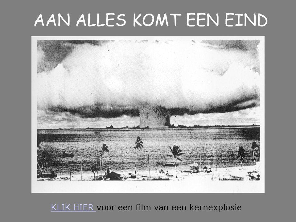 KLIK HIER KLIK HIER voor een film van een kernexplosie AAN ALLES KOMT EEN EIND