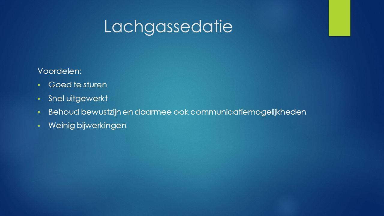 Lachgassedatie Voordelen:  Goed te sturen  Snel uitgewerkt  Behoud bewustzijn en daarmee ook communicatiemogelijkheden  Weinig bijwerkingen
