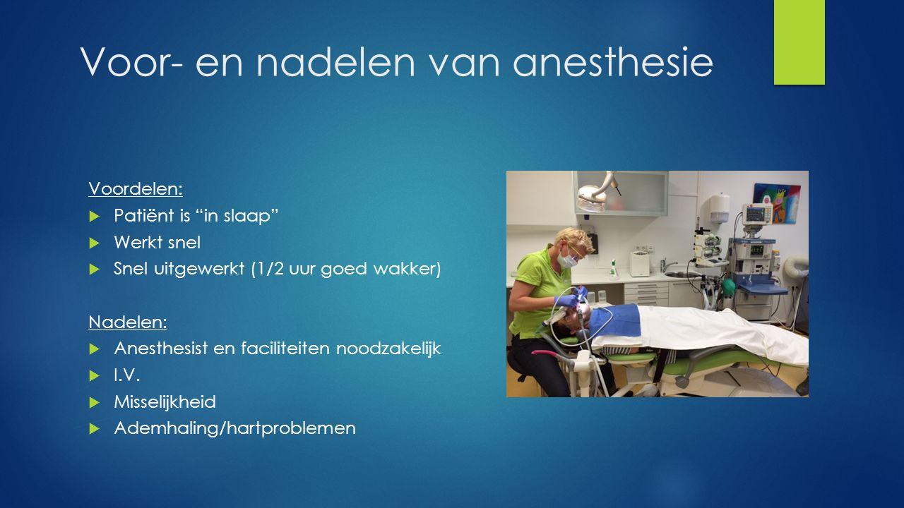 """Voor- en nadelen van anesthesie Voordelen:  Patiënt is """"in slaap""""  Werkt snel  Snel uitgewerkt (1/2 uur goed wakker) Nadelen:  Anesthesist en faci"""