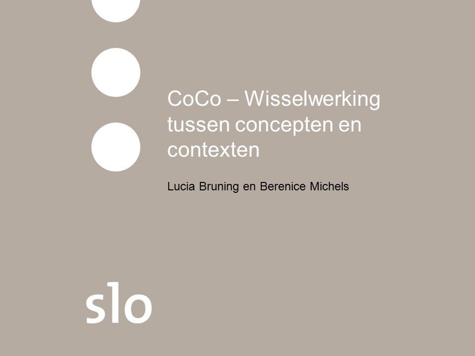 CoCo – Wisselwerking tussen concepten en contexten Lucia Bruning en Berenice Michels