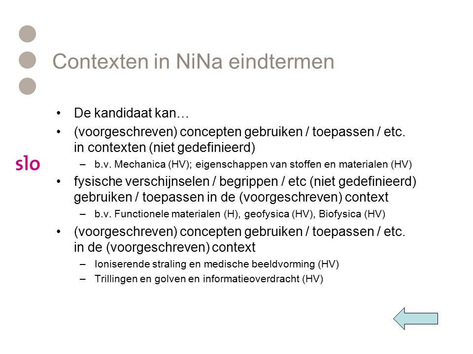 Contexten in NiNa eindtermen De kandidaat kan… (voorgeschreven) concepten gebruiken / toepassen / etc. in contexten (niet gedefinieerd) –b.v. Mechanic