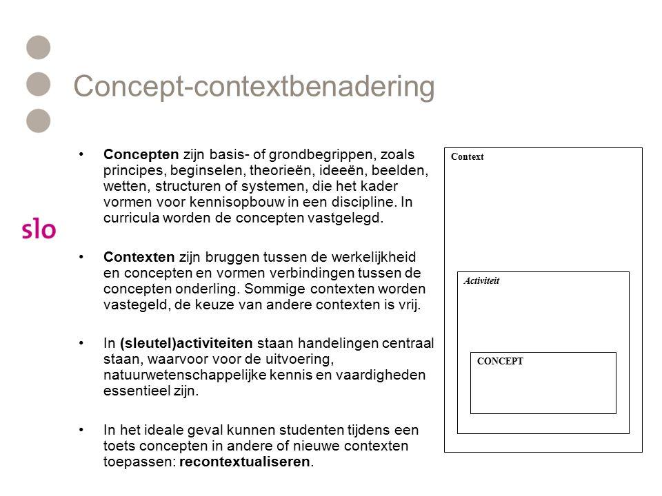 Concept-contextbenadering Concepten zijn basis- of grondbegrippen, zoals principes, beginselen, theorieën, ideeën, beelden, wetten, structuren of systemen, die het kader vormen voor kennisopbouw in een discipline.
