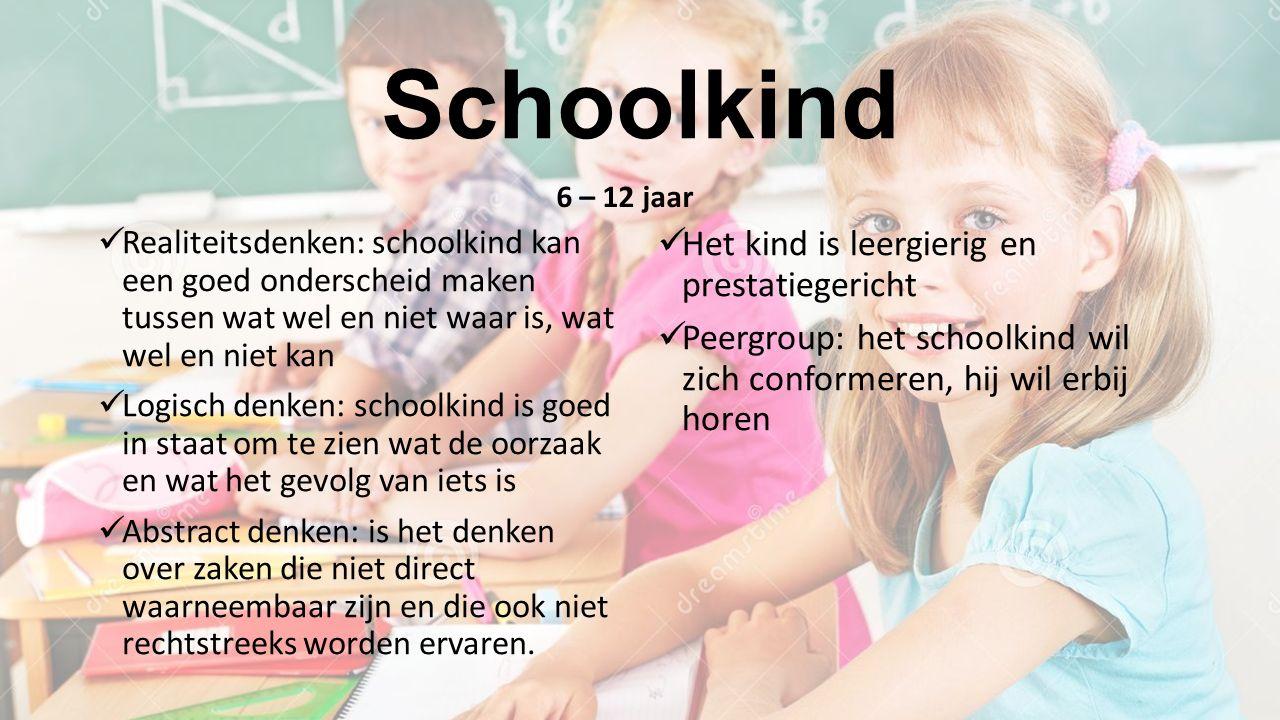 Schoolkind 6 – 12 jaar Realiteitsdenken: schoolkind kan een goed onderscheid maken tussen wat wel en niet waar is, wat wel en niet kan Logisch denken: