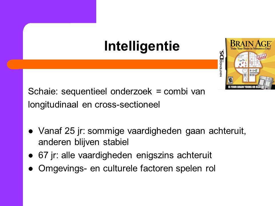 Intelligentie Schaie: sequentieel onderzoek = combi van longitudinaal en cross-sectioneel Vanaf 25 jr: sommige vaardigheden gaan achteruit, anderen bl