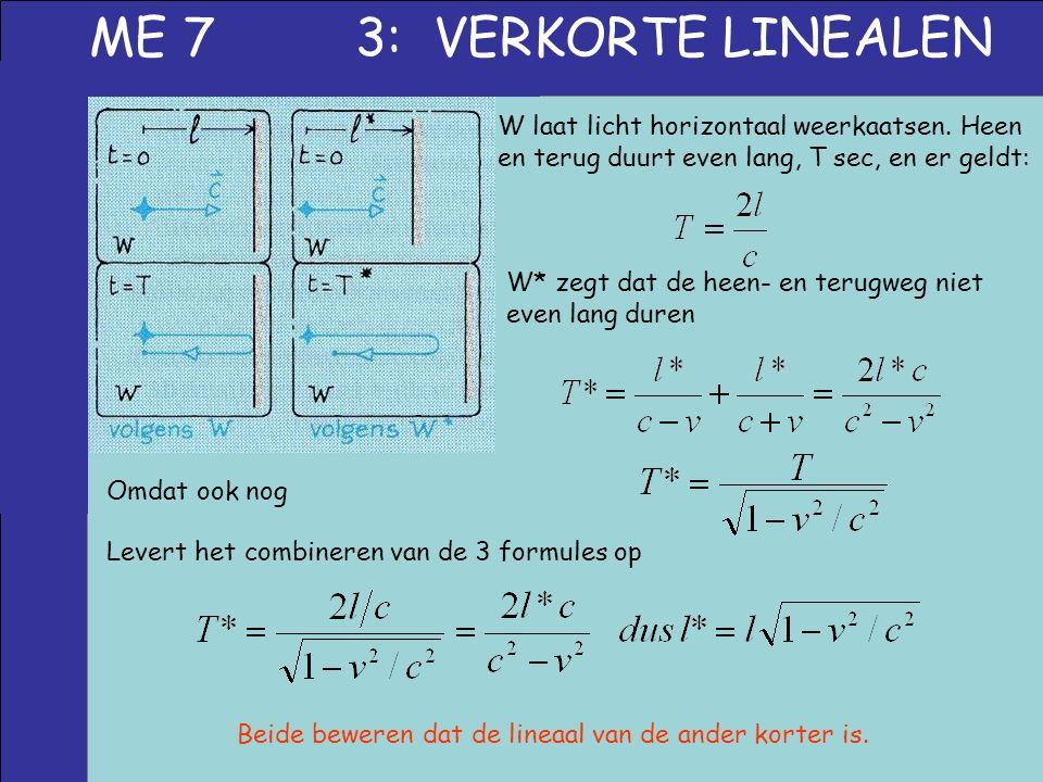 ME 7 3: VERKORTE LINEALEN W laat licht horizontaal weerkaatsen. Heen en terug duurt even lang, T sec, en er geldt: W* zegt dat de heen- en terugweg ni