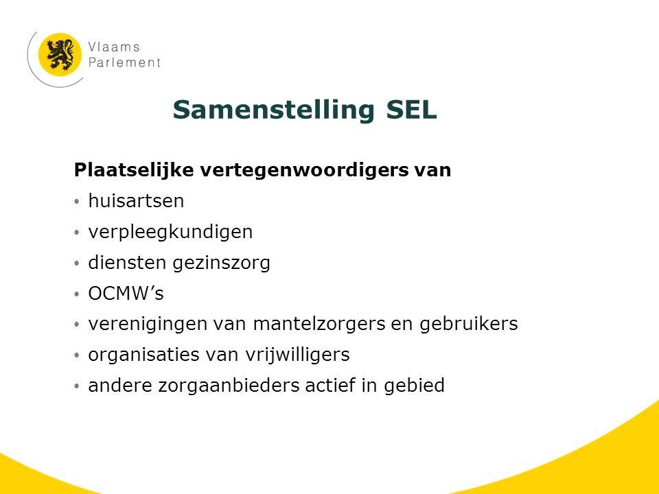 Samenstelling SEL Plaatselijke vertegenwoordigers van huisartsen verpleegkundigen diensten gezinszorg OCMW's verenigingen van mantelzorgers en gebruik