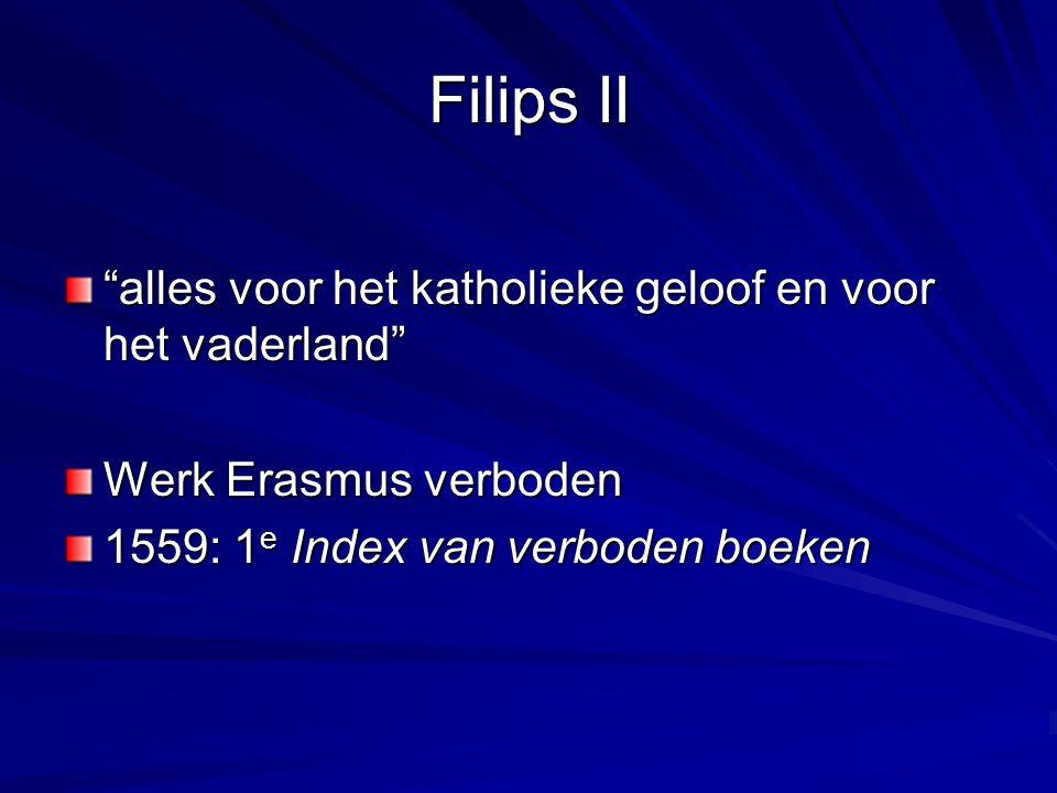 Filips II alles voor het katholieke geloof en voor het vaderland Werk Erasmus verboden 1559: 1 e Index van verboden boeken